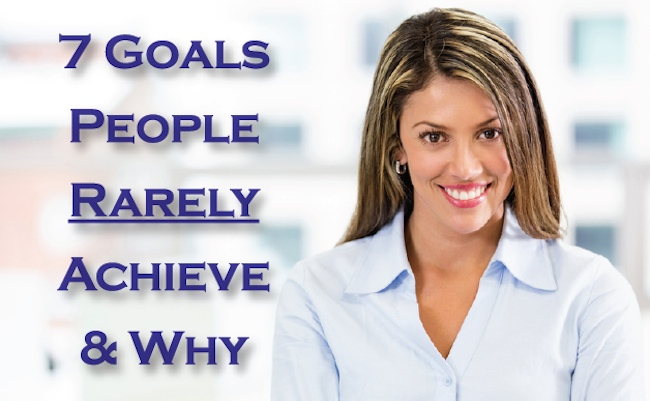 7 Goals People Rarely Achieve and Why...